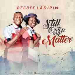 Beebee Ladirin - Still On Top My Matter